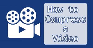 how to cpmpress a video